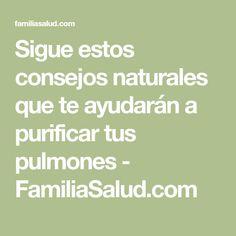 Sigue estos consejos naturales que te ayudarán a purificar tus pulmones - FamiliaSalud.com