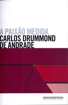 A Paixão Medida - Carlos Drummond de Andrade