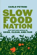 """Slow food Nation: Why Our Food Should Be Good, Clean, and Fair"" by Carlo Petrini"