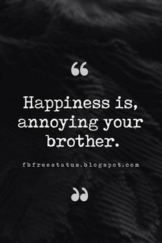 Quotes About Brothers - Brother Quotes And Sibling Sayings Quotes About Brother. Quotes About Brothers - Brother Quotes And Sibling Sayings Quotes About Brother, Happiness is, annoying your brother. Brother N Sister Quotes, Brother Sister Love Quotes, Brother Humor, Sister Quotes Funny, Brother And Sister Love, Funny Quotes About Life, Life Quotes, Brother Brother, Daughter Poems