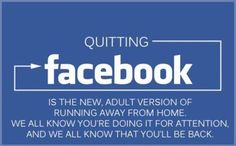 Quitting Facebook - They always come back...