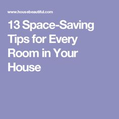 13 Space-Saving Tips for Every Room in Your House