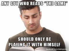 "Any guy who reads ""The Game"" should only be playing it with himself. #datingrules"