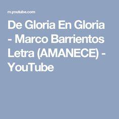 De Gloria En Gloria - Marco Barrientos Letra (AMANECE) - YouTube