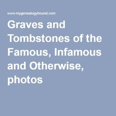 Graves and Tombstones of the Famous, Infamous and Otherwise, photos
