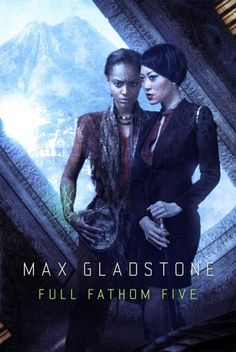 Full Fathom Five (Craft Sequence #3) by Max Gladstone -On sale July 15th 2014 by Tor Books