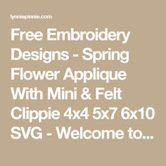Free Embroidery Designs - Spring Flower Applique With Mini & Felt Clippie 4x4 5x7 6x10 SVG - Welcome to Lynnie Pinnie.com! Instant download and free applique machine embroidery designs in PES, HUS, JEF, DST, EXP, VIP, XXX AND ART formats.