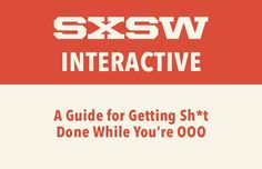 SXSW Interactive: A guide for getting sh*t done while you're OOO
