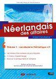 Néerlandais des affaires : intermédiaire +. Volume 1, Vocabulaire thématique n-f / [sous la direction de Guy Sirjacobs] ; préface de Fons Leroy - http://boreal.academielouvain.be/lib/item?id=chamo:1876890&theme=UCL