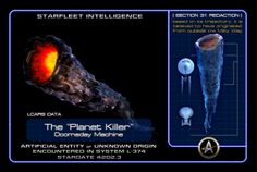 "STARFLEET INTELLIGENCE | The ""Planet Killer"" or Doomsday Machine was an artificial entity of unknown origin; however, its purpose is clear- a weapon of mass destruction 