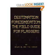 Price: $12.95 - Destination Foreignication: The Field Guide for Flaggers - TO ORDER, CLICK THE PHOTO