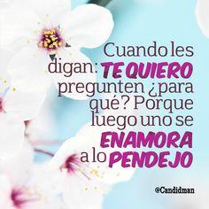 #love Cuando les digan: TeQuiero pregunten ¿para qué? Porque luego uno se enamora a lo pendejo
