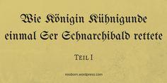 Wie Königin Kühnigunde einmal Ser Schnarchibald rettete - Teil 1 in Schrift und Ton \o/ Arabic Calligraphy, Blog, Posts, Writing, Nice Asses, History, Messages, Arabic Calligraphy Art, Blogging