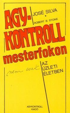 Könyv: Agykontroll mesterfokon José Silva - Robert B. Mindfulness, Stone, Rock, Stones, Consciousness, Batu