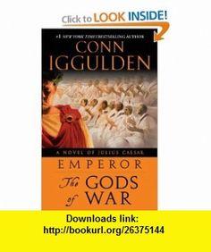 Emperor The Gods of War A Novel of Julius Caesar (9780385343572) Conn Iggulden , ISBN-10: 0385343574  , ISBN-13: 978-0385343572 ,  , tutorials , pdf , ebook , torrent , downloads , rapidshare , filesonic , hotfile , megaupload , fileserve