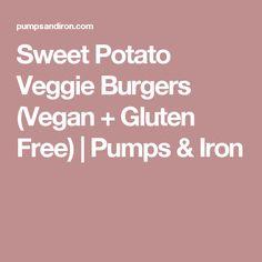 Sweet Potato Veggie Burgers (Vegan + Gluten Free) | Pumps & Iron