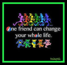 One friend can change your life. Grateful Dead Quotes, Grateful Dead Image, Grateful Dead Poster, Grateful Dead Dancing Bears, Jerry's Kids, Hippie Peace, Hippie Life, Hippie Style, Dead And Company