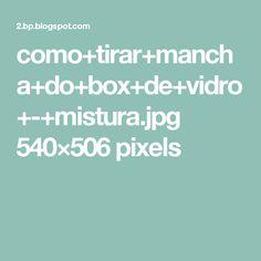 como+tirar+mancha+do+box+de+vidro+-+mistura.jpg 540×506 pixels