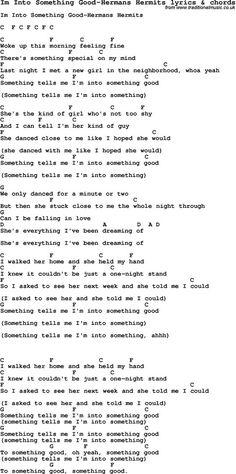 Love Song Lyrics for: Im Into Something Good-Hermans Hermits with chords for Ukulele, Guitar Banjo etc.