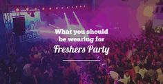 What To Wear At Freshers Party