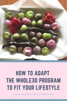 Learn how to adapt the #whole30 Eating Plan to fit your lifestyle with these actionable tips! Make it work for you.