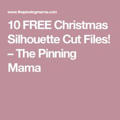 10 FREE Christmas Silhouette Cut Files! – The Pinning Mama