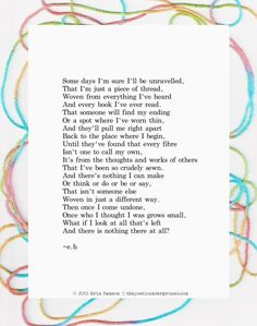 Unraveled by Erin Hanson This is something that scares me daily Eh Poems, Poem Quotes, Best Quotes, Life Quotes, Qoutes, Beautiful Poetry, Beautiful Words, Erin Hanson Poems, R M Drake