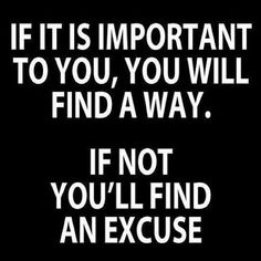 If it is important to you, you will find a way. If not, you'll find an excuse. Yeah baby, this is totally  #WildlyAlive! #selflove #fitness #health #nutrition #weight #loss LEARN MORE →  www.WildlyAliveWeightLoss.com