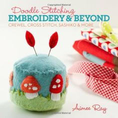 Doodle Stitching: Embroidery & Beyond: Crewel, Cross Stitch, Sashiko & More by Aimee Ray, http://www.amazon.com/dp/1454703636/ref=cm_sw_r_pi_dp_YbEqrb129GQQG