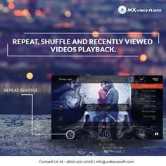Repeat, Shuffle and recently viewed  videos playback.