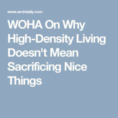 WOHA On Why High-Density Living Doesn't Mean Sacrificing Nice Things