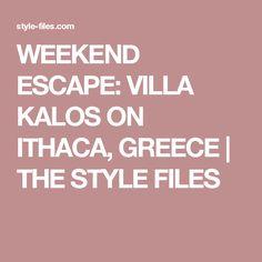 WEEKEND ESCAPE: VILLA KALOS ON ITHACA, GREECE   THE STYLE FILES