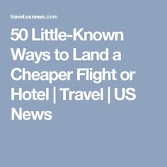 Superb 50 Little Known Ways To Land A Cheaper Flight Or Hotel