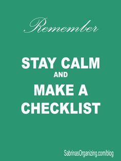 stay calm and make a checklist