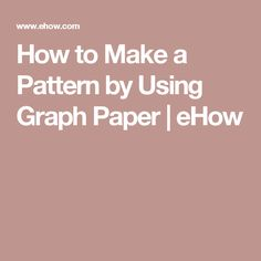 How to Make a Pattern by Using Graph Paper   eHow