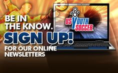 Sign up for a US Youth Soccer Newsletter.