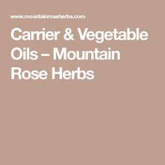 Carrier & Vegetable Oils – Mountain Rose Herbs