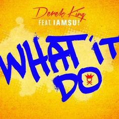 Derek King – What It Do Feat. Iamsu!
