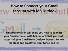 This presentation will show how to connect MS Outlook with your Gmail account. After the connection is made, you will get a copy of each Gmail in your Outlook … Outlook Express, Connection, Ms, Presentation, Internet, Technology, Windows, Wall, Tech