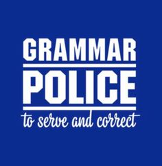 Haha! Grammar Police 👮