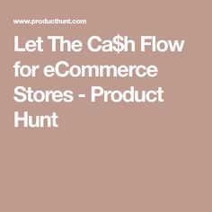 Let The Ca$h Flow for eCommerce Stores - Product Hunt