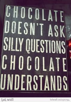 Chocolate understands.