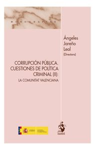 Corrupción pública : cuestiones de política criminal, (II), la Comunitat Valenciana / Ángeles Jareño Leal (Directora)