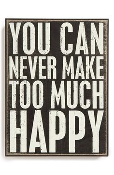 Happy Quotes : QUOTATION – Image : Quotes Of the day – Description 'You Can Never Make Too Much Happy' Box Sign Sharing is Power – Don't forget to share this quote ! Words Quotes, Me Quotes, Motivational Quotes, Inspirational Quotes, Sayings, Quotes Images, Happy Quotes, Great Quotes, Positive Quotes