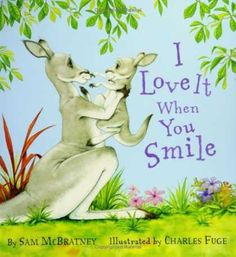 I Love it When You Smile by Sam McBratney | Little Roo wakes up feeling grumpy, so his mother does everything to make him feel better. But a deep, wide, and muddy-at-the-bottom hole makes Little Roo smile.