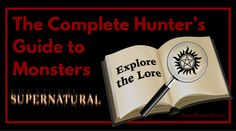 The Complete Hunter's Guide to Monsters in the World of Supernatural | Explore the Lore | From vampires, Leviathan & wraiths, to werewolves, djinn & more -learn how to identify & kill each of the creatures in Supernatural.