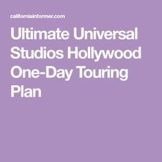 Ultimate Universal Studios Hollywood One-Day Touring Plan