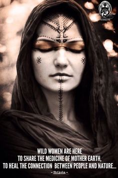 Wild Women are here to share the Medicine of Mother Earth, to heal the connection between people and Nature... ~ Shikoba                                                                                                                                                                                 More