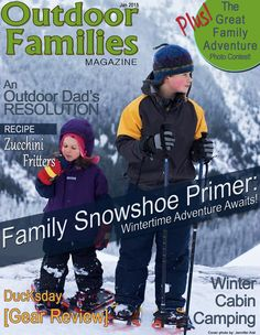 Welcome to the January 2015 magazine issue for Outdoor Families where we have articles about gear, travel, families, and more.