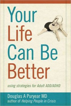 Your+Life+Can+Be+Better:+using+strategies+for+Adult+ADD/ADHD